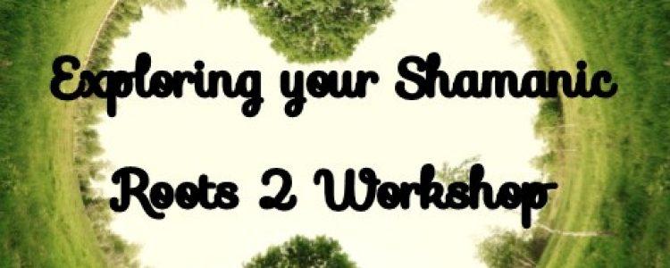 Shamanic Roots 2 Workshop