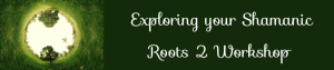 Shamanic Roots 2 Workshop